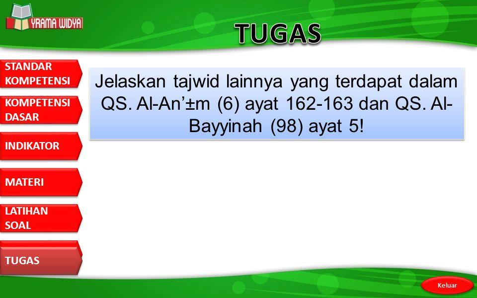 TUGAS Jelaskan tajwid lainnya yang terdapat dalam QS. Al-An'±m (6) ayat 162-163 dan QS. Al-Bayyinah (98) ayat 5!
