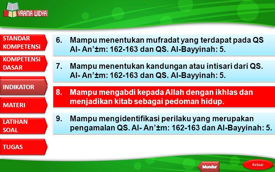 6. Mampu menentukan mufradat yang terdapat pada QS Al- An'±m: 162-163 dan QS. Al-Bayyinah: 5.