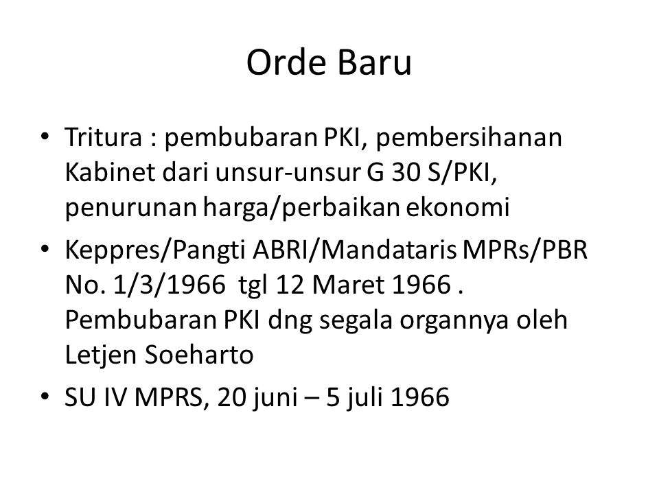 Orde Baru Tritura : pembubaran PKI, pembersihanan Kabinet dari unsur-unsur G 30 S/PKI, penurunan harga/perbaikan ekonomi.