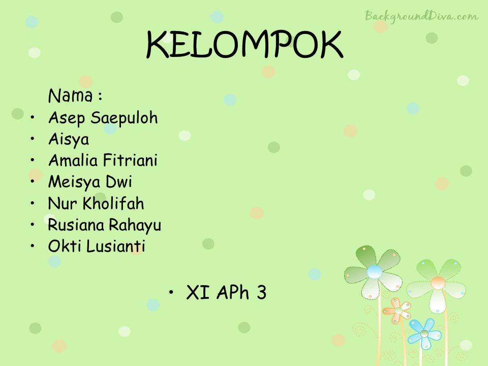 KELOMPOK XI APh 3 Nama : Asep Saepuloh Aisya Amalia Fitriani