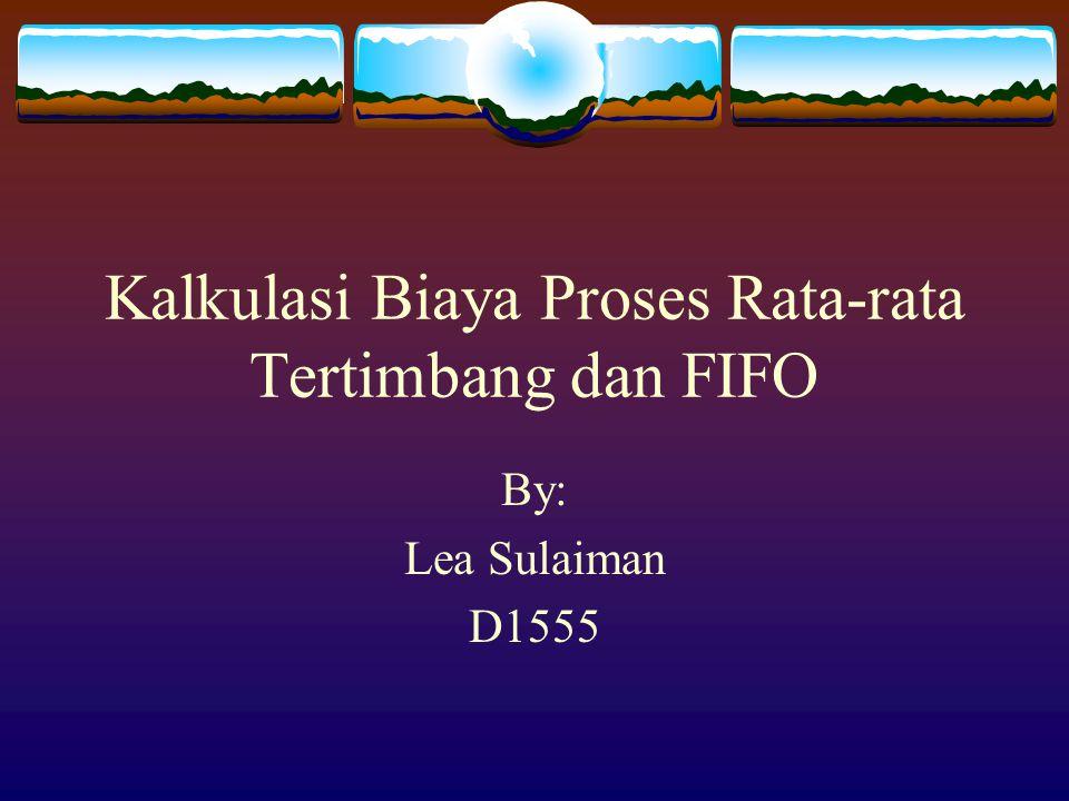 Kalkulasi Biaya Proses Rata-rata Tertimbang dan FIFO