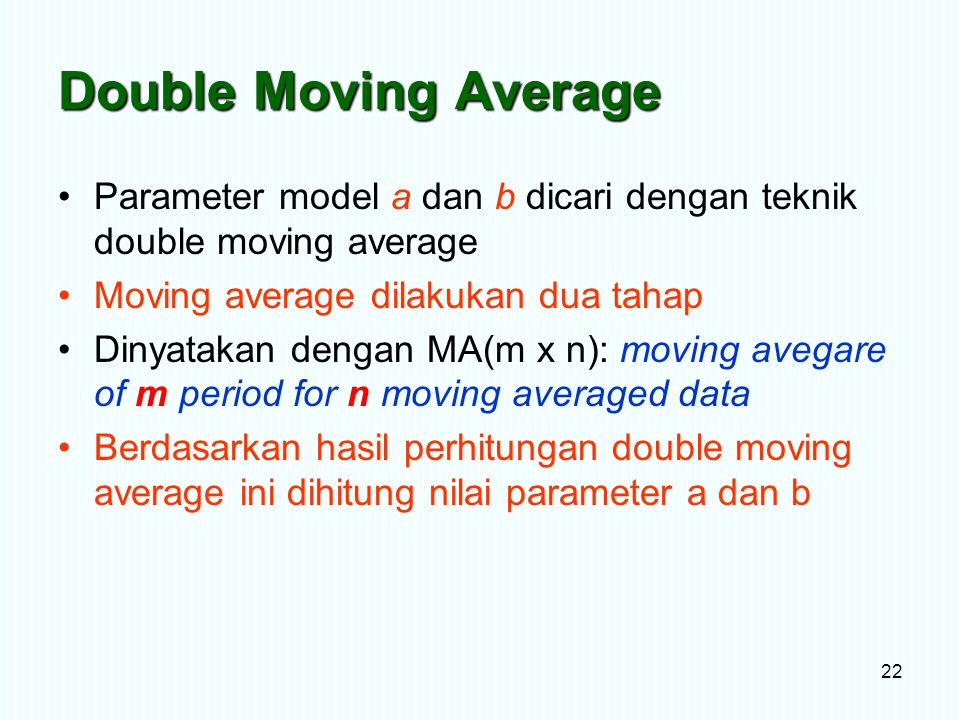 Double Moving Average Parameter model a dan b dicari dengan teknik double moving average. Moving average dilakukan dua tahap.