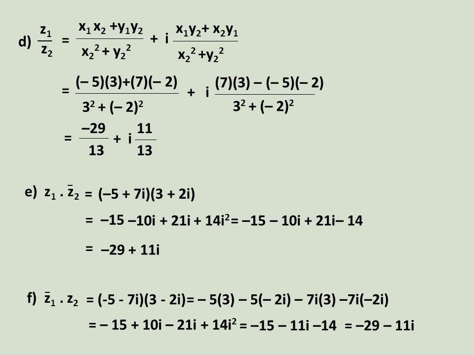 x1 x2 +y1y2 x22 + y22. x1y2+ x2y1. x22 +y22. + i. z1. z2. d) = (– 5)(3)+(7)(– 2) 32 + (– 2)2.