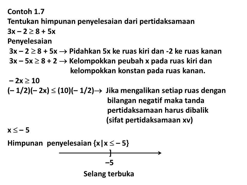 Contoh 1.7 Tentukan himpunan penyelesaian dari pertidaksamaan. 3x – 2  8 + 5x. Penyelesaian.