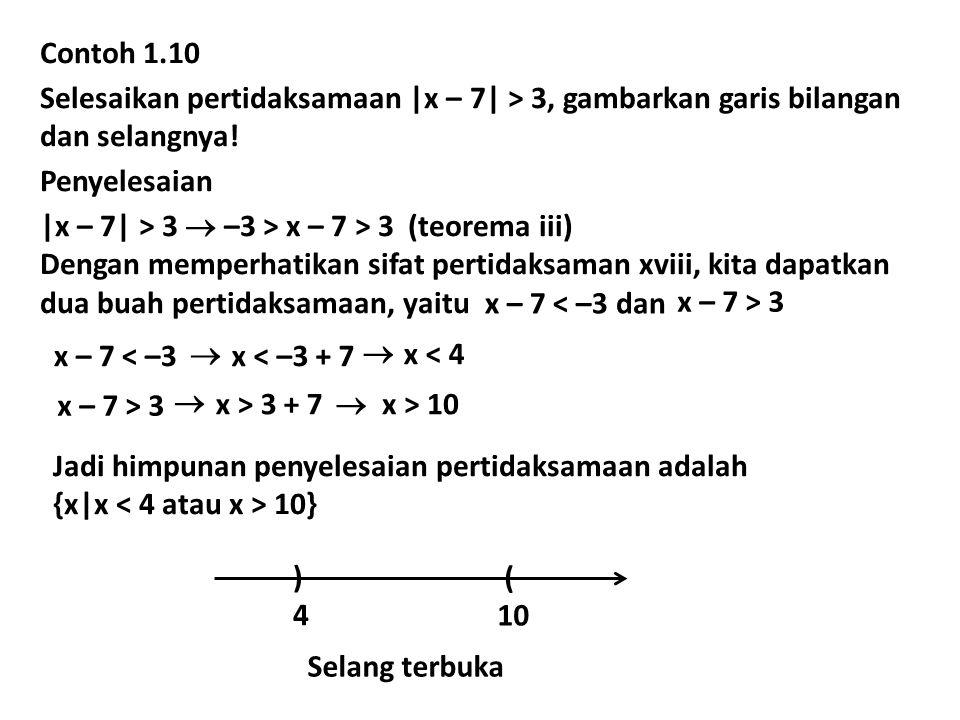 Contoh 1.10 Selesaikan pertidaksamaan |x – 7| > 3, gambarkan garis bilangan. dan selangnya! Penyelesaian.