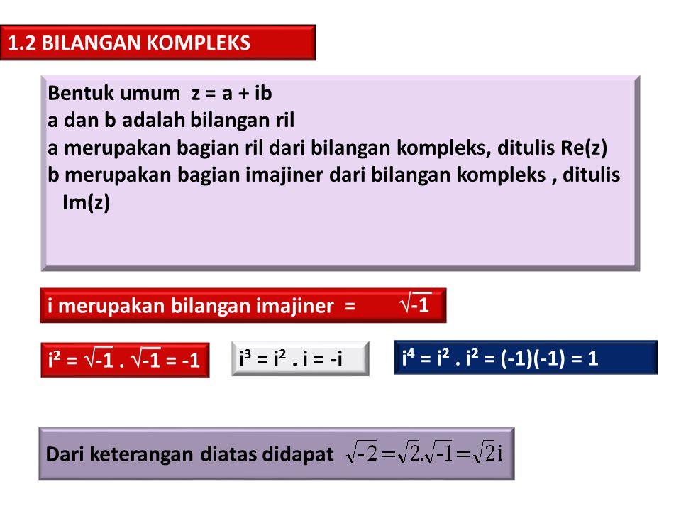 1.2 BILANGAN KOMPLEKS Bentuk umum z = a + ib. a dan b adalah bilangan ril. a merupakan bagian ril dari bilangan kompleks, ditulis Re(z)