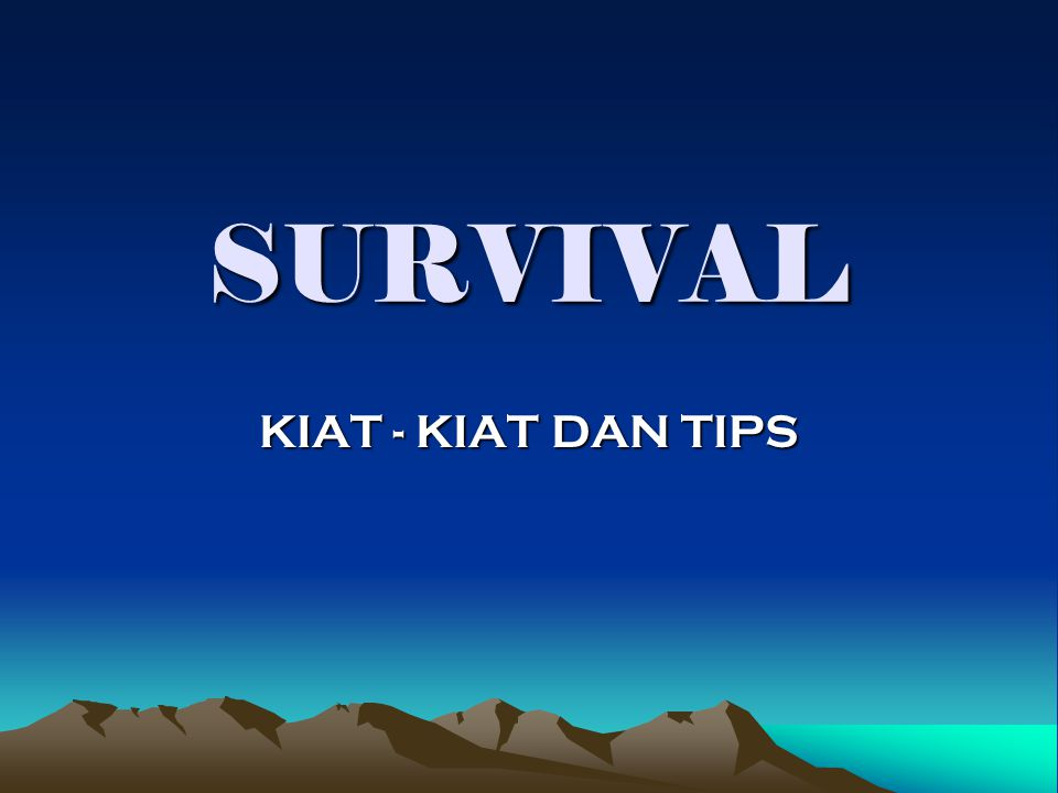 SURVIVAL KIAT - KIAT DAN TIPS
