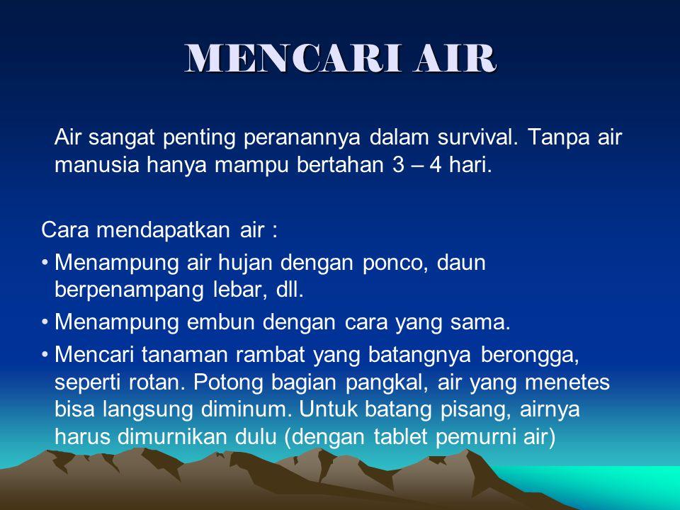 MENCARI AIR Air sangat penting peranannya dalam survival. Tanpa air manusia hanya mampu bertahan 3 – 4 hari.