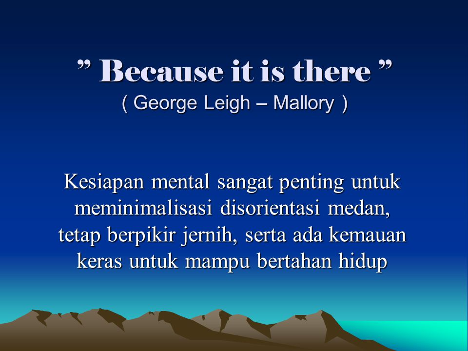 '' Because it is there '' ( George Leigh – Mallory )