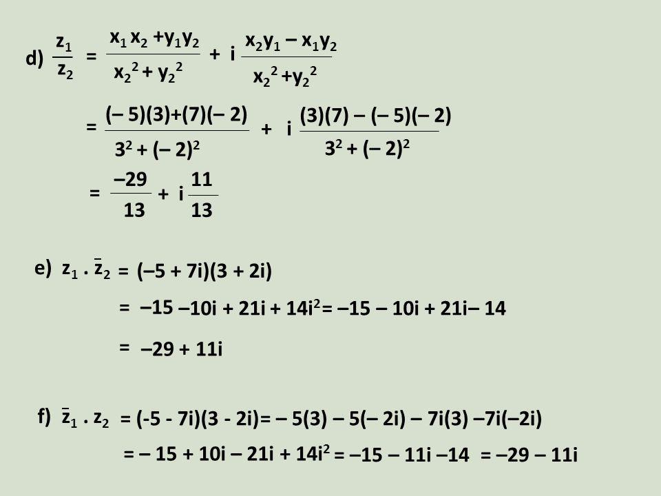 x1 x2 +y1y2 x22 + y22. x2y1 – x1y2. x22 +y22. + i. d) z1. z2. = (– 5)(3)+(7)(– 2) 32 + (– 2)2.