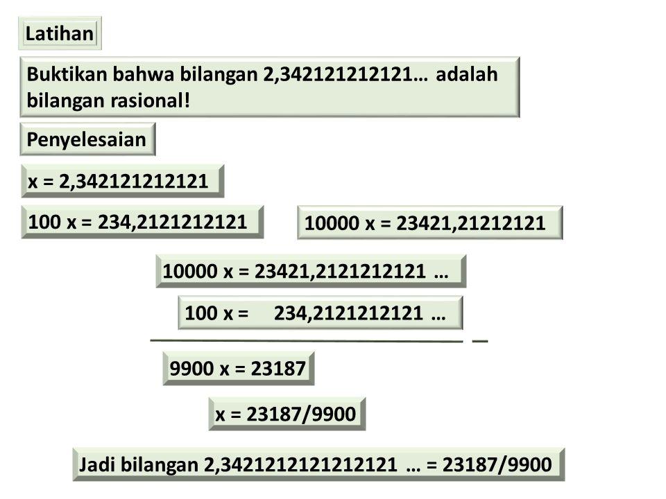Latihan Buktikan bahwa bilangan 2,342121212121… adalah. bilangan rasional! Penyelesaian. x = 2,342121212121.