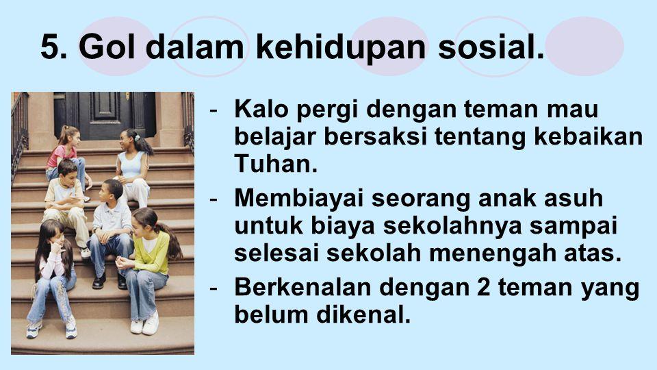 5. Gol dalam kehidupan sosial.
