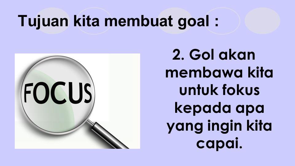 Tujuan kita membuat goal :
