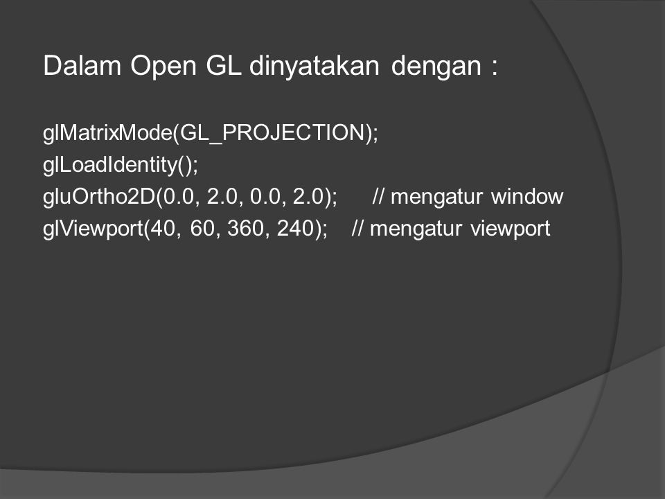 Dalam Open GL dinyatakan dengan :