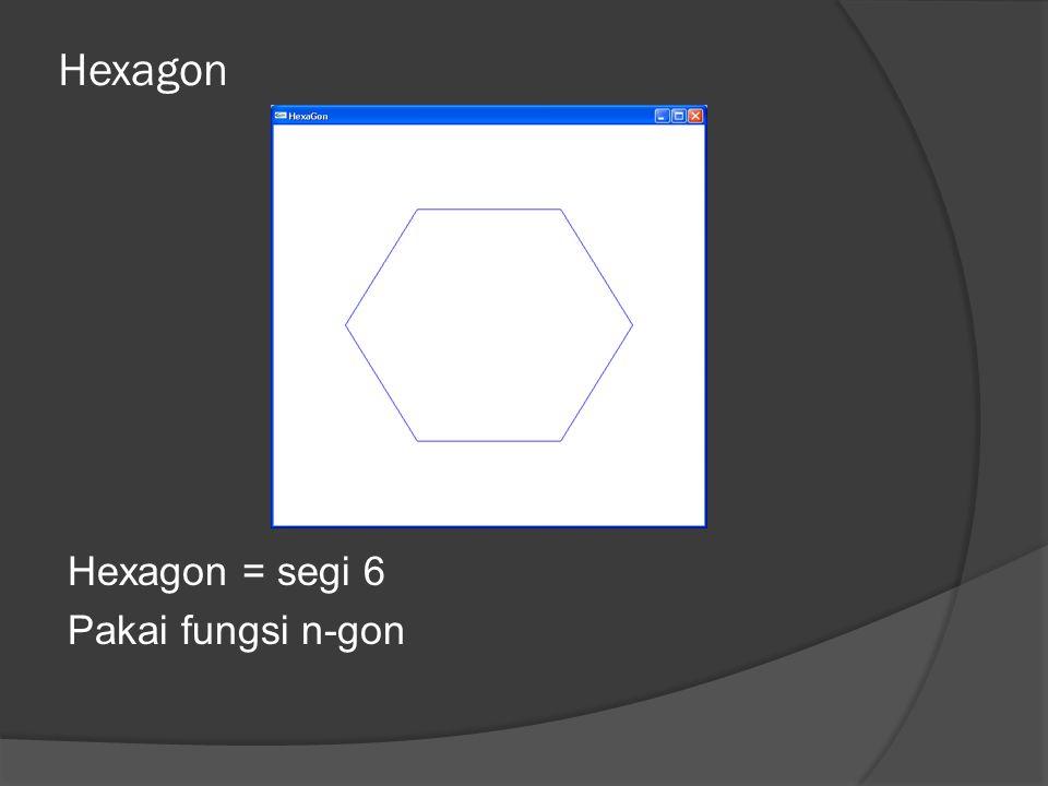Hexagon Hexagon = segi 6 Pakai fungsi n-gon