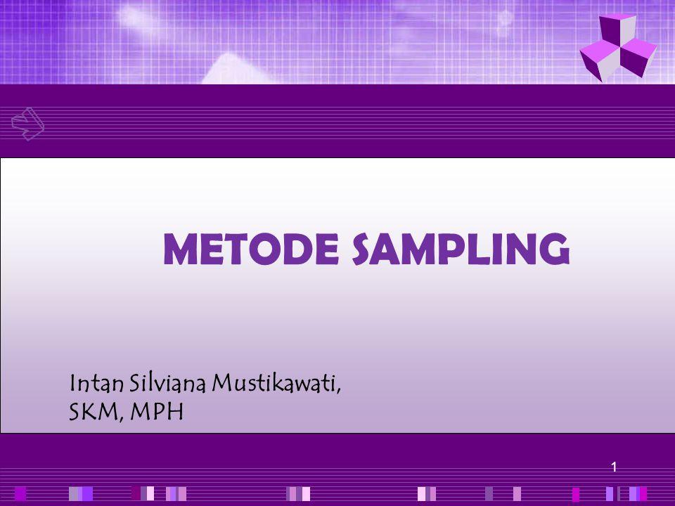 METODE SAMPLING Intan Silviana Mustikawati, SKM, MPH