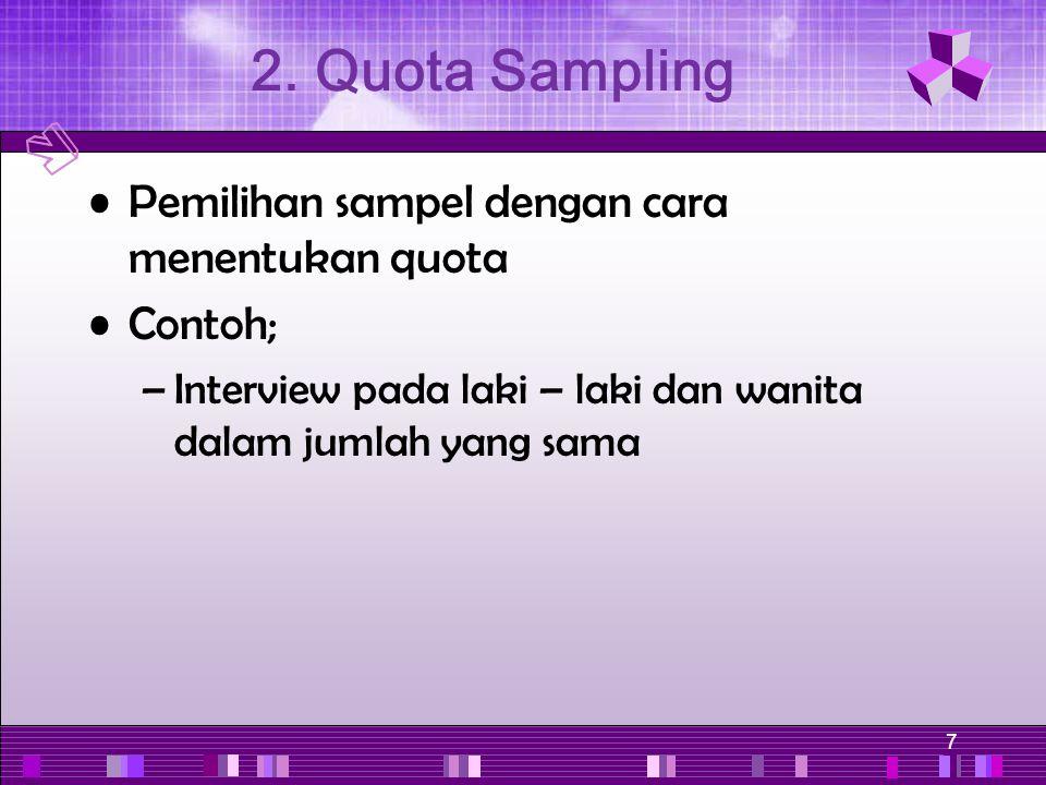 2. Quota Sampling Pemilihan sampel dengan cara menentukan quota