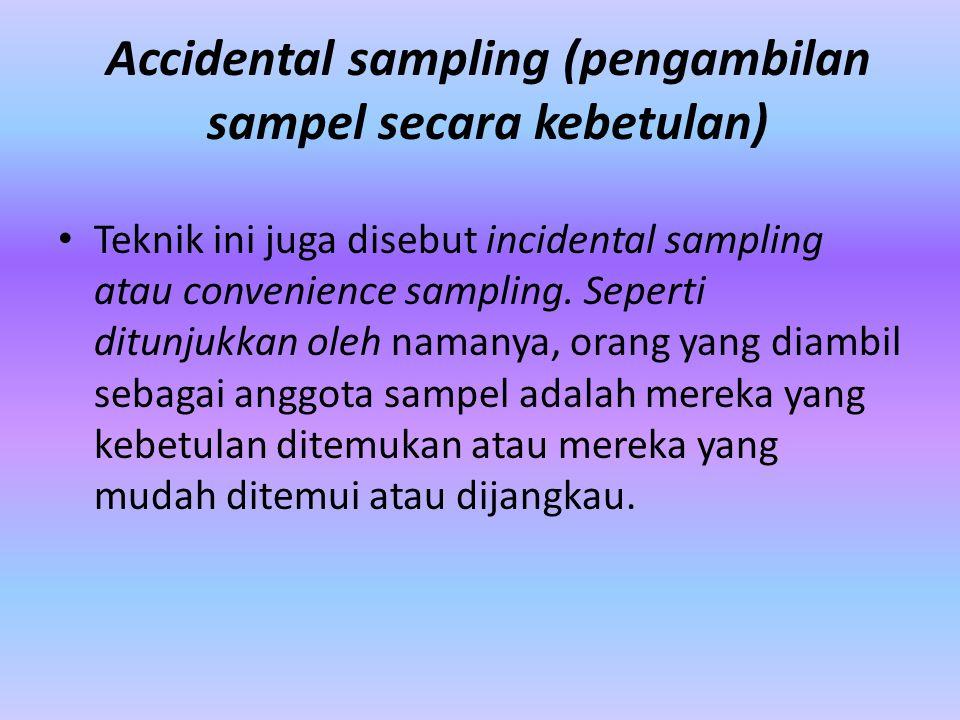 Accidental sampling (pengambilan sampel secara kebetulan)