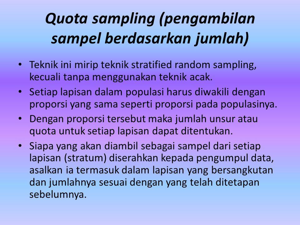 Quota sampling (pengambilan sampel berdasarkan jumlah)