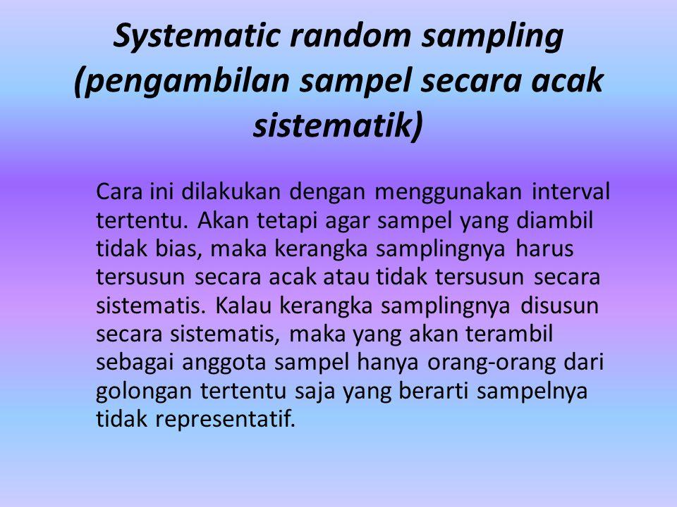 Systematic random sampling (pengambilan sampel secara acak sistematik)