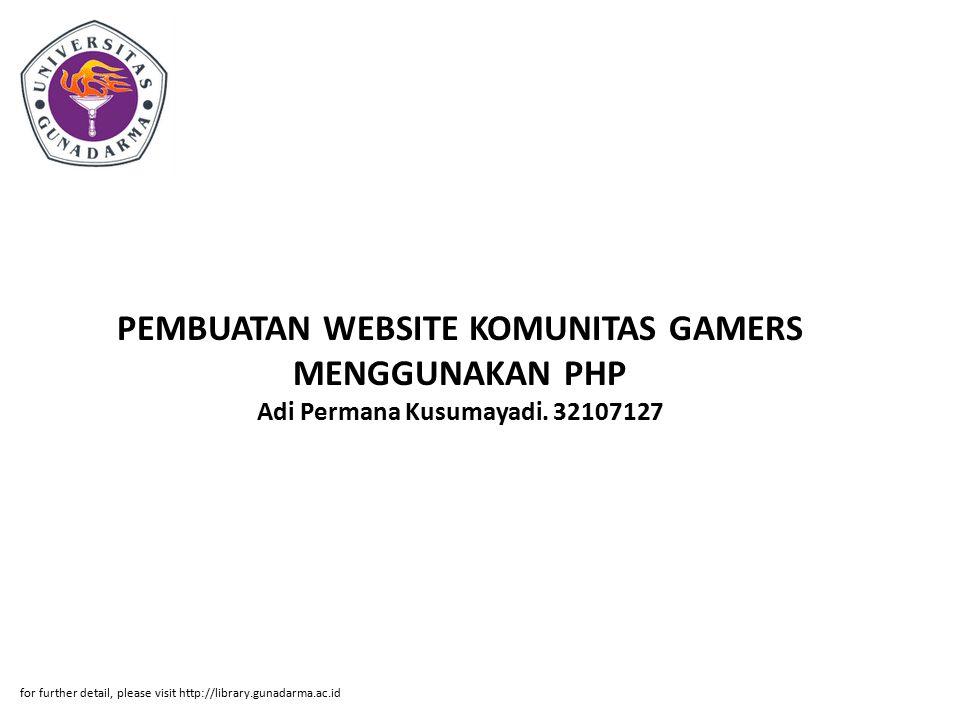 PEMBUATAN WEBSITE KOMUNITAS GAMERS MENGGUNAKAN PHP Adi Permana Kusumayadi. 32107127