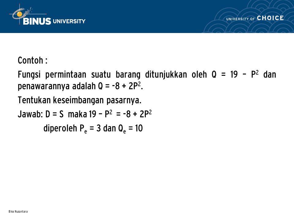 Tentukan keseimbangan pasarnya. Jawab: D = S maka 19 – P2 = -8 + 2P2