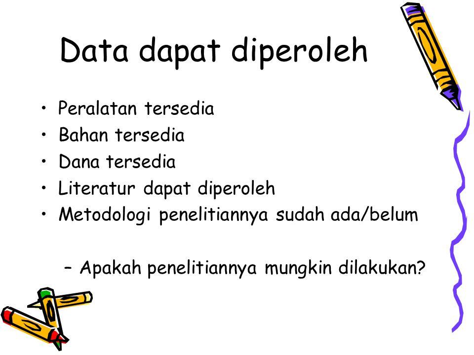 Data dapat diperoleh Peralatan tersedia Bahan tersedia Dana tersedia