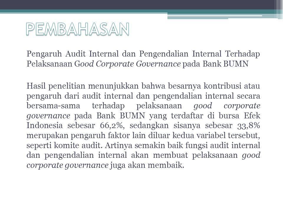PEMBAHASAN Pengaruh Audit Internal dan Pengendalian Internal Terhadap Pelaksanaan Good Corporate Governance pada Bank BUMN.