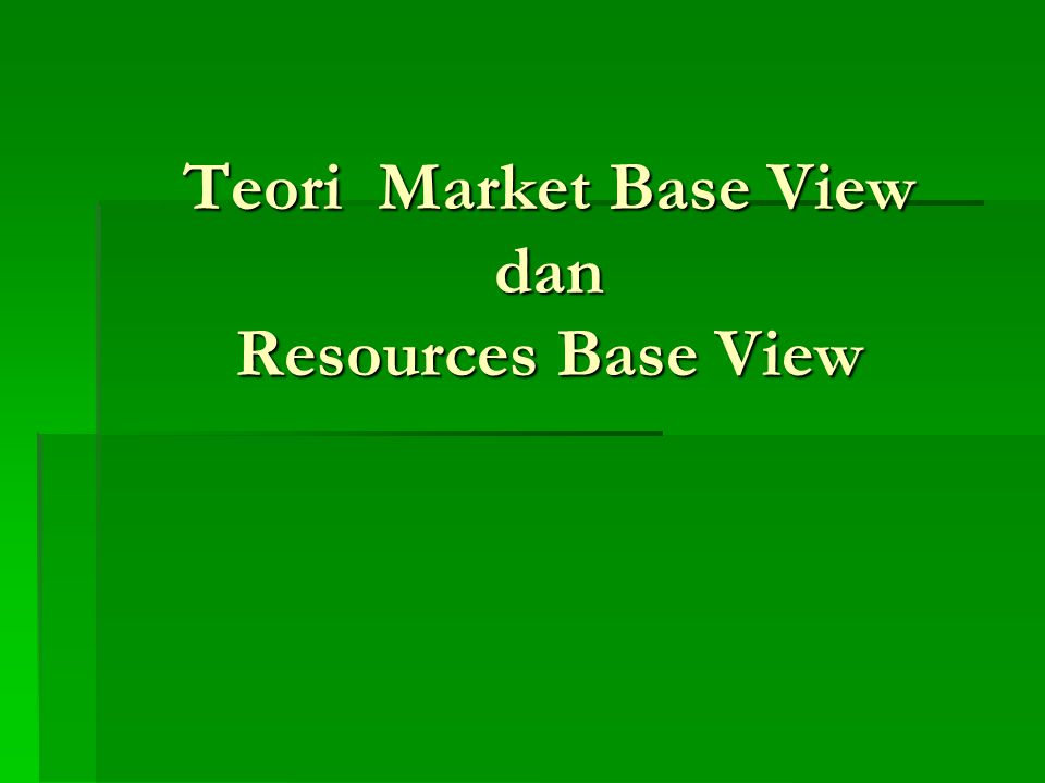 Teori Market Base View dan Resources Base View
