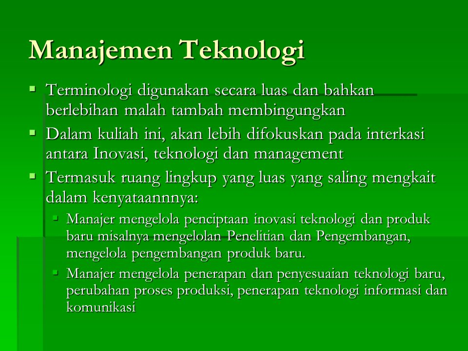 Manajemen Teknologi Terminologi digunakan secara luas dan bahkan berlebihan malah tambah membingungkan.