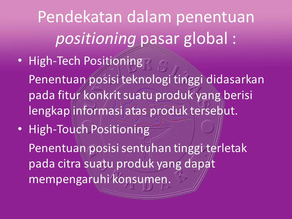 Pendekatan dalam penentuan positioning pasar global :
