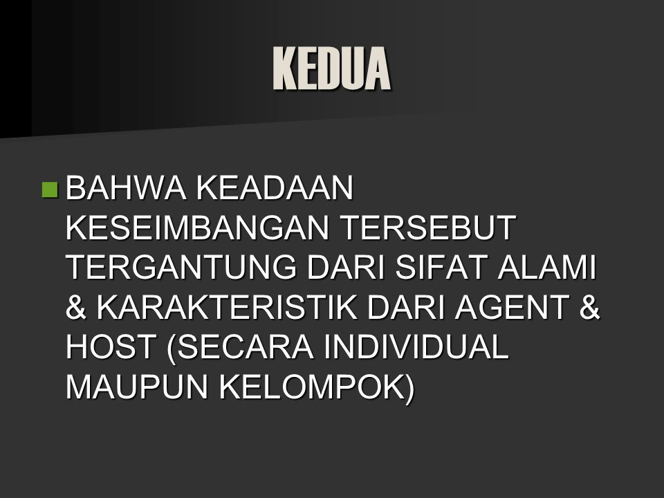 KEDUA BAHWA KEADAAN KESEIMBANGAN TERSEBUT TERGANTUNG DARI SIFAT ALAMI & KARAKTERISTIK DARI AGENT & HOST (SECARA INDIVIDUAL MAUPUN KELOMPOK)