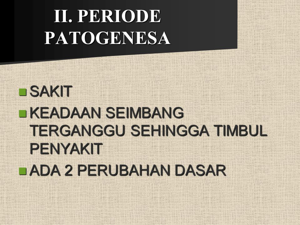II. PERIODE PATOGENESA SAKIT