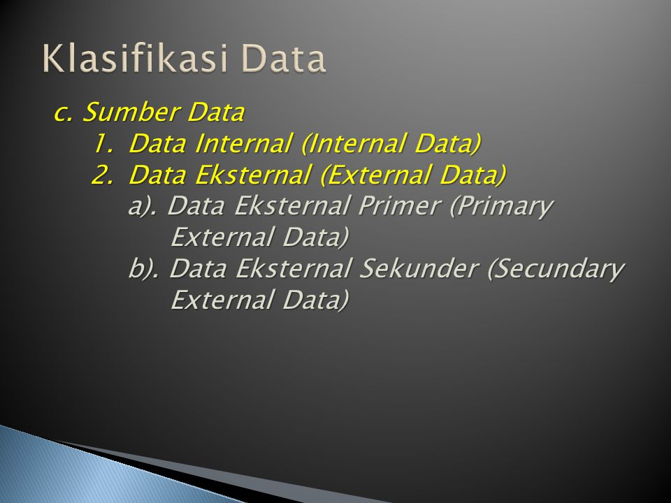 Klasifikasi Data c. Sumber Data Data Internal (Internal Data)