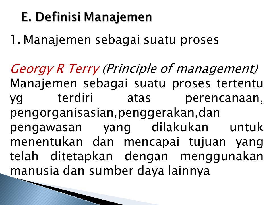 E. Definisi Manajemen Manajemen sebagai suatu proses. Georgy R Terry (Principle of management)