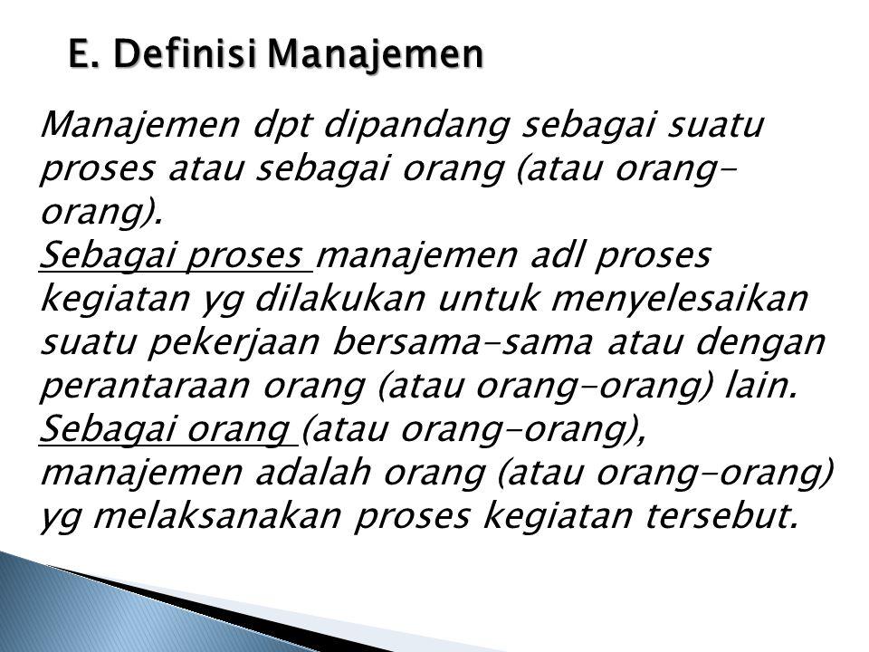 E. Definisi Manajemen Manajemen dpt dipandang sebagai suatu proses atau sebagai orang (atau orang-orang).