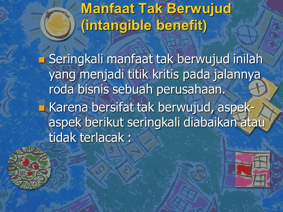 Manfaat Tak Berwujud (intangible benefit)
