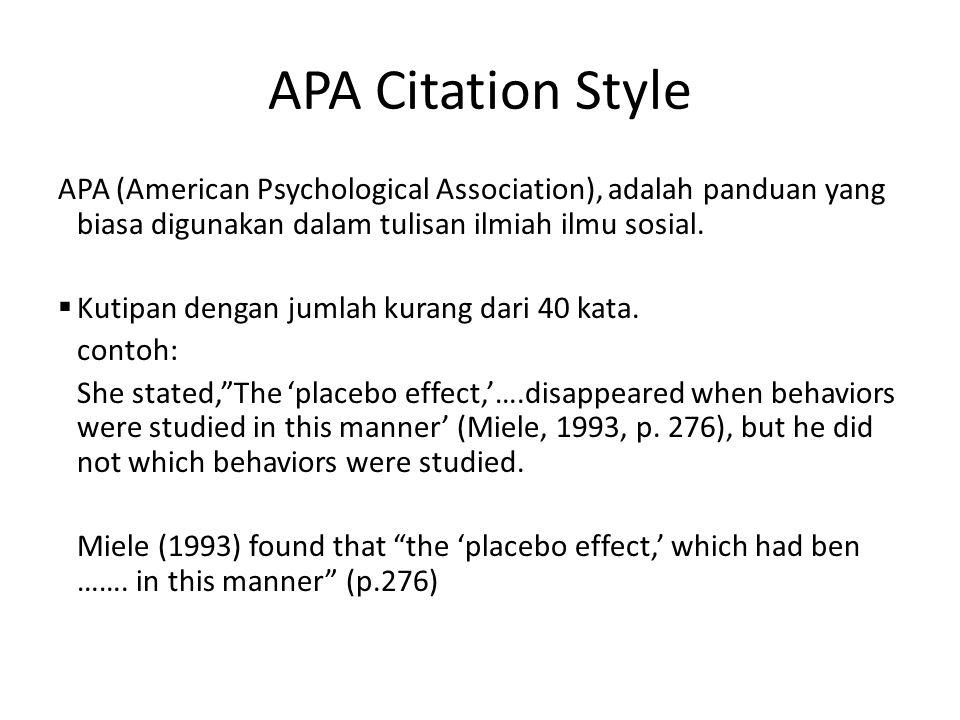 APA Citation Style APA (American Psychological Association), adalah panduan yang biasa digunakan dalam tulisan ilmiah ilmu sosial.