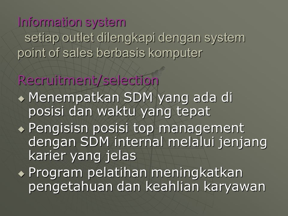 Information system setiap outlet dilengkapi dengan system point of sales berbasis komputer