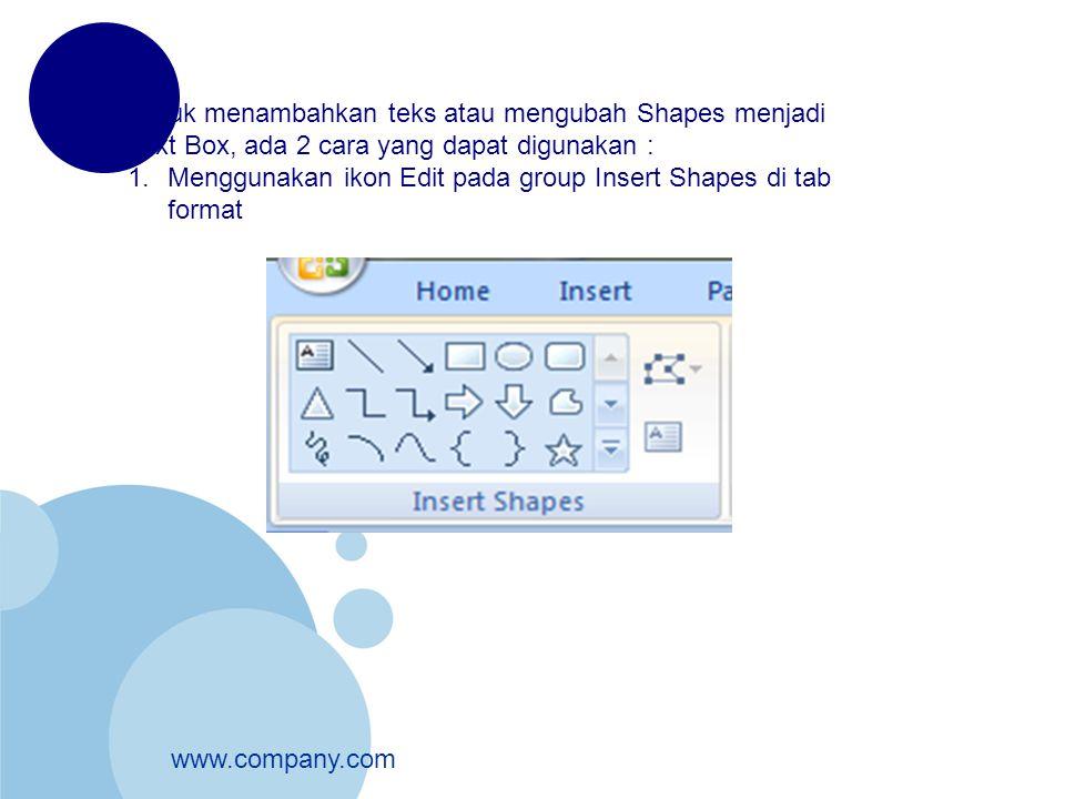 Untuk menambahkan teks atau mengubah Shapes menjadi Text Box, ada 2 cara yang dapat digunakan :