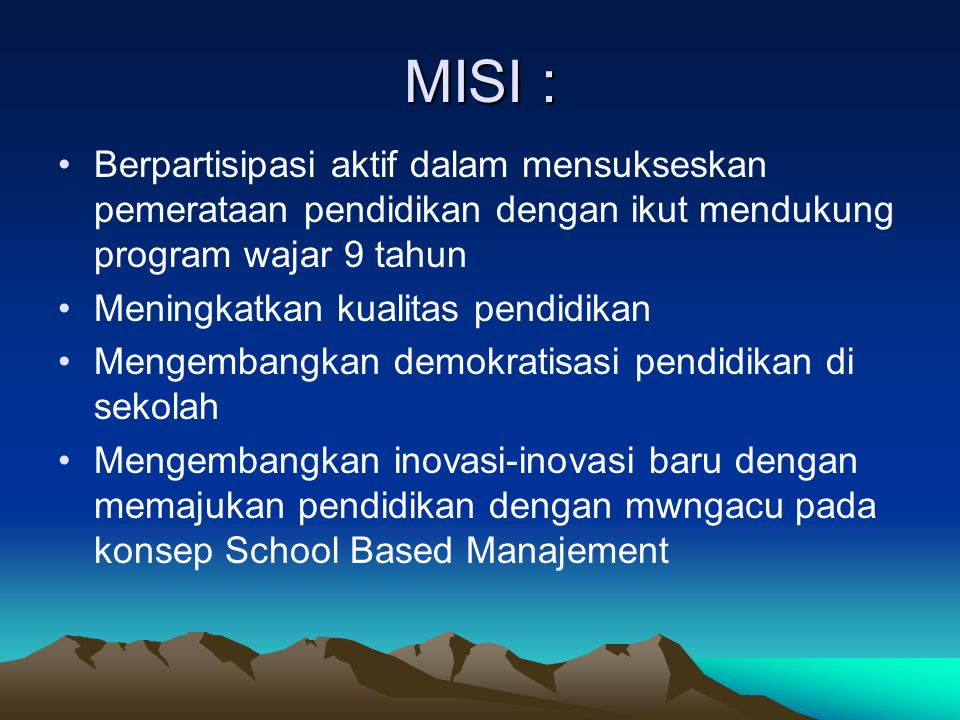 MISI : Berpartisipasi aktif dalam mensukseskan pemerataan pendidikan dengan ikut mendukung program wajar 9 tahun.