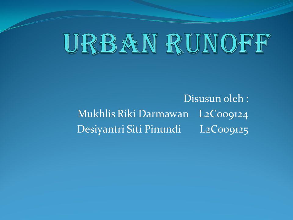 Urban Runoff Disusun oleh : Mukhlis Riki Darmawan L2C009124