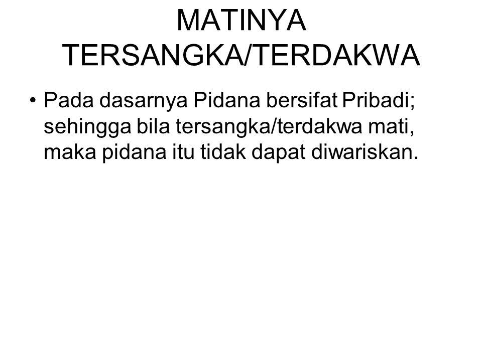 MATINYA TERSANGKA/TERDAKWA