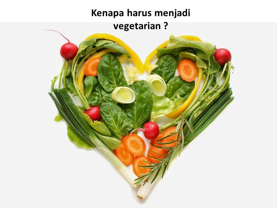 Kenapa harus menjadi vegetarian