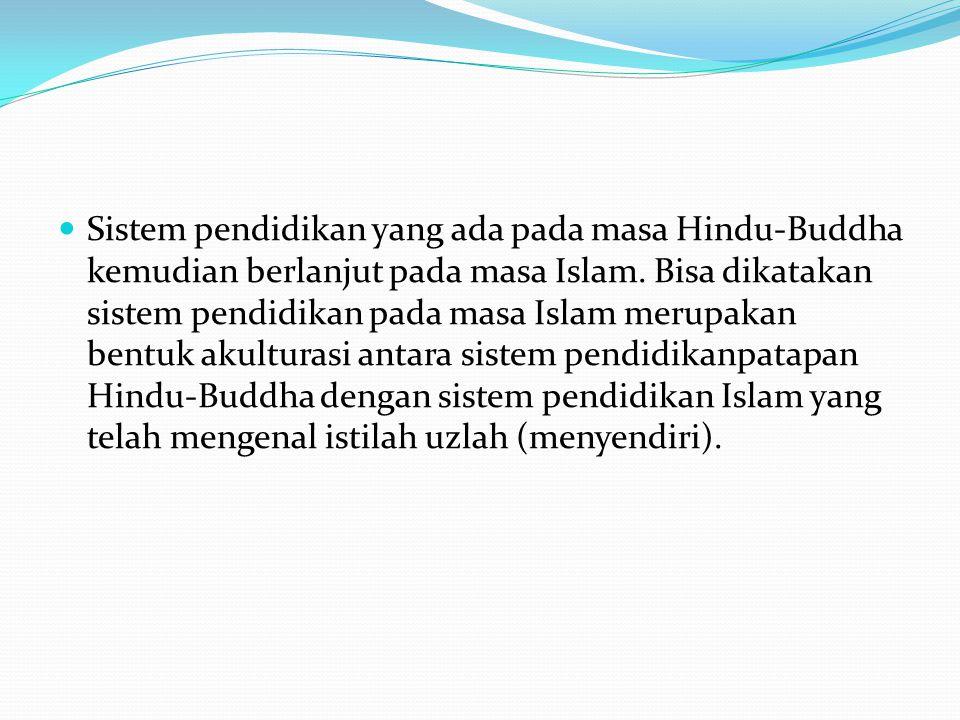 Sistem pendidikan yang ada pada masa Hindu-Buddha kemudian berlanjut pada masa Islam.