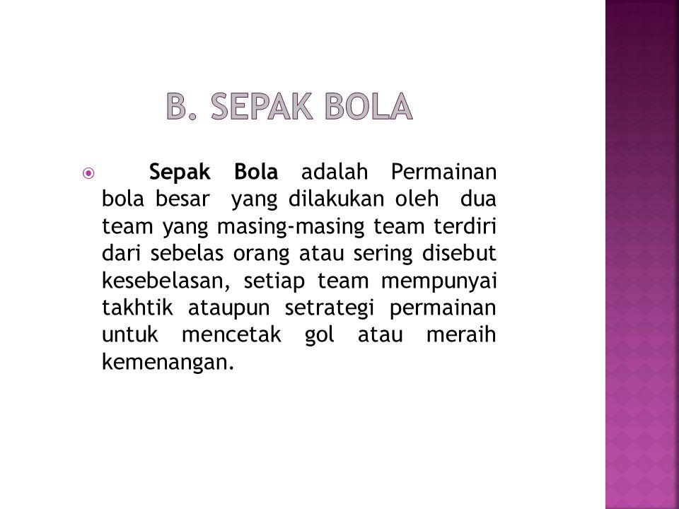B. SEPAK BOLA