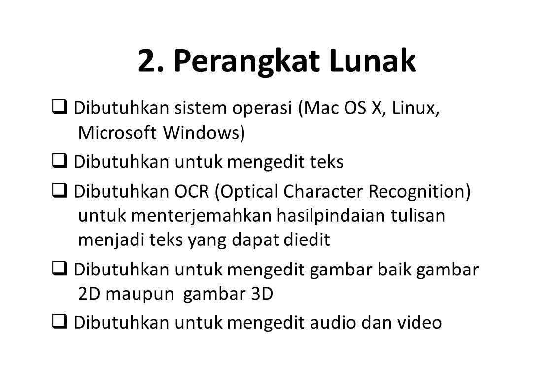2. Perangkat Lunak  Dibutuhkan sistem operasi (Mac OS X, Linux, Microsoft Windows)  Dibutuhkan untuk mengedit teks.