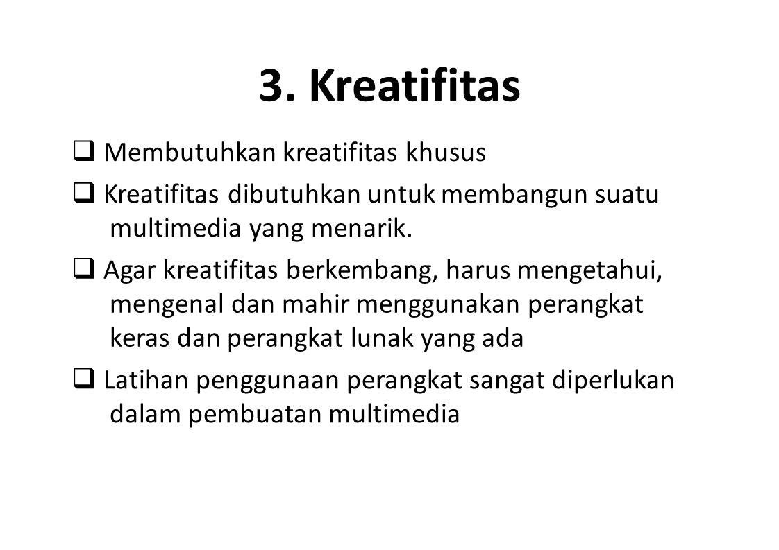 3. Kreatifitas  Membutuhkan kreatifitas khusus