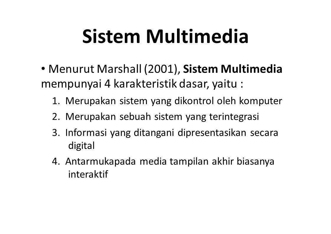 Sistem Multimedia • Menurut Marshall (2001), Sistem Multimedia mempunyai 4 karakteristik dasar, yaitu :