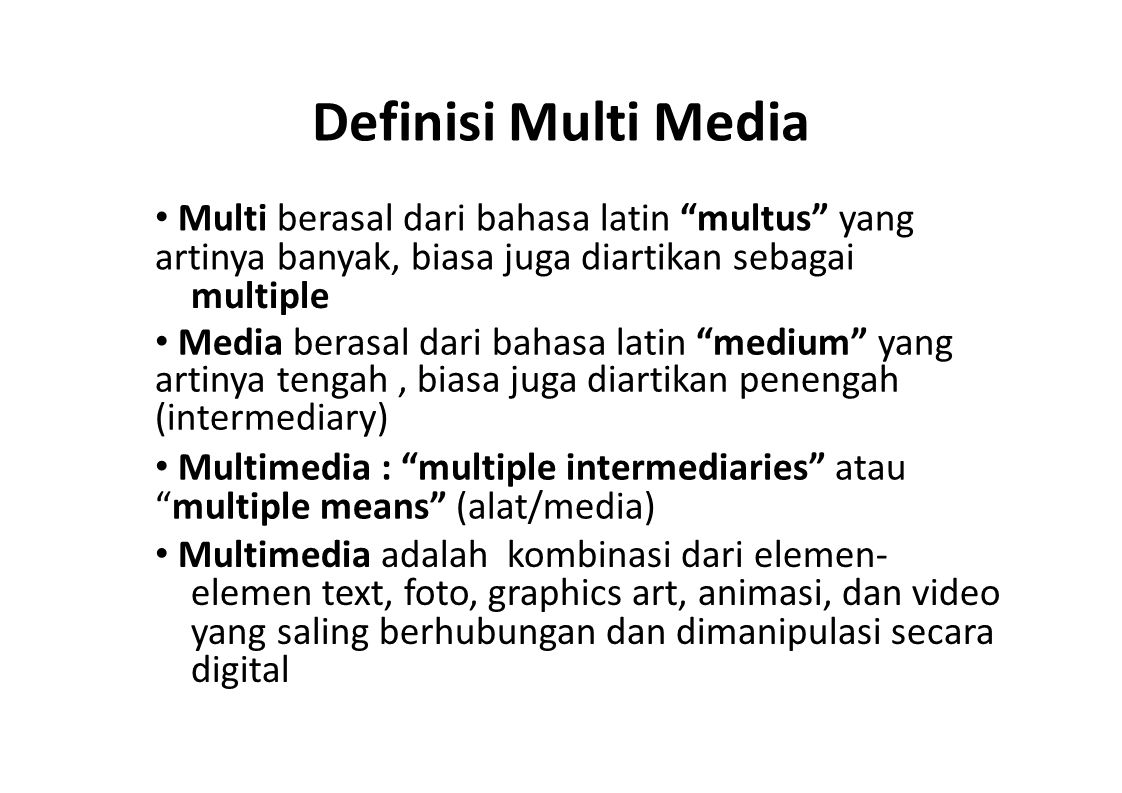 Definisi Multi Media • Multi berasal dari bahasa latin multus yang artinya banyak, biasa juga diartikan sebagai.
